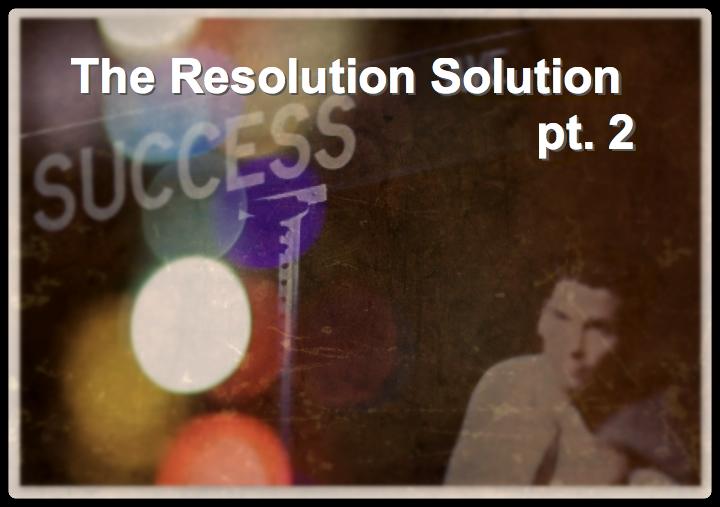 The Resolution Solution pt2_Fotor